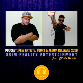Grim Reality Entertainment - Podcast: New Artists, Tours & Album Releases 2018 (feat. Jp Tha Hustler)