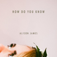 Alison James - How Do You Know