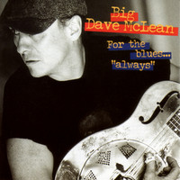 Big Dave Mclean - For The Blues – Always!