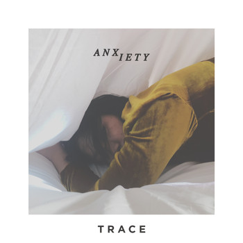 Trace - Anxiety