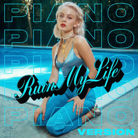 Zara Larsson - Ruin My Life (Piano Version [Explicit])