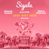 Sigala & Ella Eyre & Meghan Trainor feat. French Montana - Just Got Paid (Remixes)