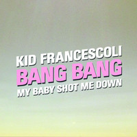 Kid Francescoli - Bang Bang (My Baby Shot Me Down)