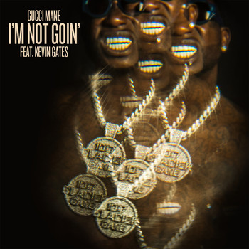 Gucci Mane - I'm Not Goin' (feat. Kevin Gates) (Explicit)