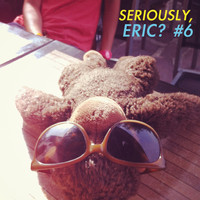 Various Artists - Seriously, Eric? #6