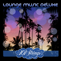 Les Baxter & 101 Strings Orchestra - Lounge Music Deluxe: 101 Strings