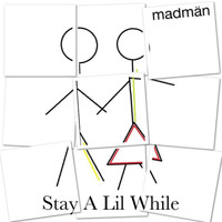 Madmän - Stay a Lil While