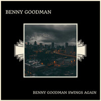 Benny Goodman - Benny Goodman Swings Again