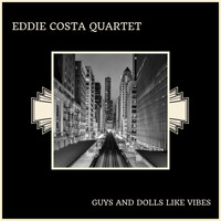 Eddie Costa Quartet - Guys And Dolls Like Vibes