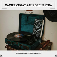 Xavier Cugat & His Orchestra - Cugat In France, Spain And Italy