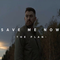 The Plan - Save Me Now