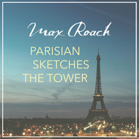 Max Roach - Parisian Sketches the Tower