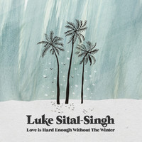 Luke Sital-Singh - Love is Hard Enough Without the Winter