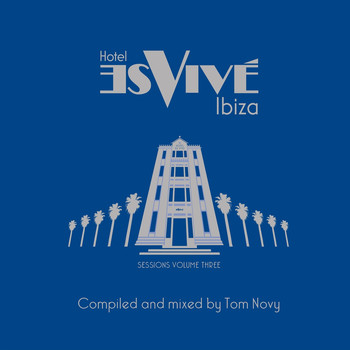 Tom Novy pres. Various Artists - Hotel Es Vive Ibiza - Sessions, Vol. Three