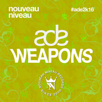 Tom Novy pres. Various Artists - Amsterdam Dance Event - Nouveau Niveau Weapons 2016