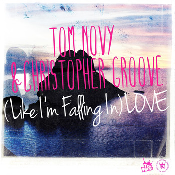 Tom Novy & Christopher Groove - (Like I'm Falling in) Love