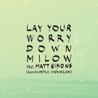 Milow - Lay Your Worry Down (Acoustic Version)
