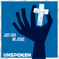 Unspoken - Just Give Me Jesus