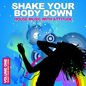 Various Artists - Shake Your Body Down, Vol. 1 - House Music With Attitude