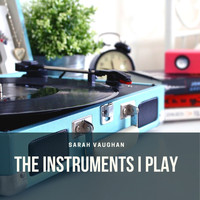 Sarah Vaughan - The Instruments I Play
