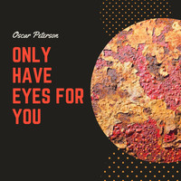 Oscar Peterson - Only Have Eyes for You