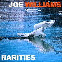 Joe Williams - Joe Williams Rarities
