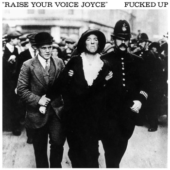 Fucked Up - Raise Your Voice Joyce / Taken