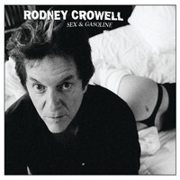 RODNEY CROWELL - Sex And Gasoline