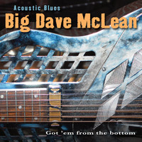 Big Dave Mclean - Acoustic Blues – Got 'Em From The Bottom