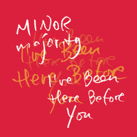 Minor Majority - I´ve Been Here Before You