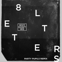 Why Don't We - 8 Letters (Party Pupils Remix)