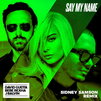 David Guetta - Say My Name (feat. Bebe Rexha & J Balvin) (Sidney Samson Remix)