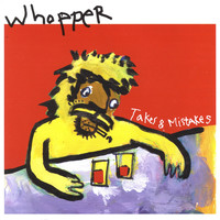 Whopper - Takes & Mistakes