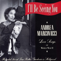 Andrea Marcovicci - I'll Be Seeing You, Love Songs of WWII