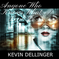 Kevin Dellinger - Anyone Who Knows What Love Is
