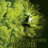 Re-Style featuring Tha Watcher - Toxicator (Official Toxicator 2018 Anthem)