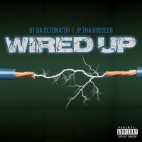 OT Da Detonator & Jp Tha Hustler - Wired Up (Explicit)