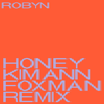 Robyn - Honey (Kim Ann Foxman Remix)