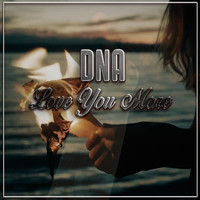 DNA - Love You More
