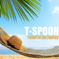 T-Spoon - Ticket to the Tropics