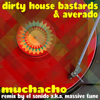 Dirty House Bastards & Averado - Muchacho