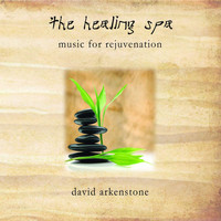 David Arkenstone - The Healing Spa: Music for Rejuvenation
