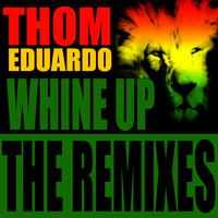 Thom Eduardo - Whine Up (The Remixes)