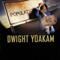 Dwight Yoakam - Population Me