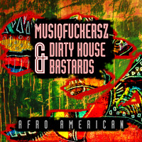 Dirty House Bastards & Musiqfuckersz - Afro American