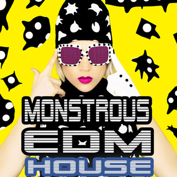 Various Artists - Monstrous EDM House - Smashing Electro Pumpers for the Clubbing Society (Explicit)