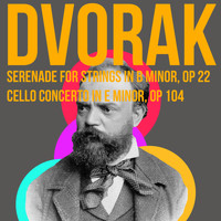 Dvorak - Dvorak Serenade For Strings In B Minor, Op22 & Cello Concerto In E Minor, Op104