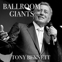Tony Bennett - Ballroom Giants: Tony Bennett