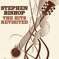 Stephen Bishop - The Hits Revisited