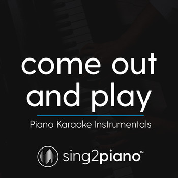 Sing2Piano - come out and play (Piano Karaoke Instrumentals)